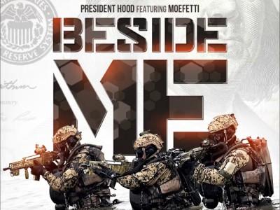 President Hood – Beside Me Ft. Moe Fetti